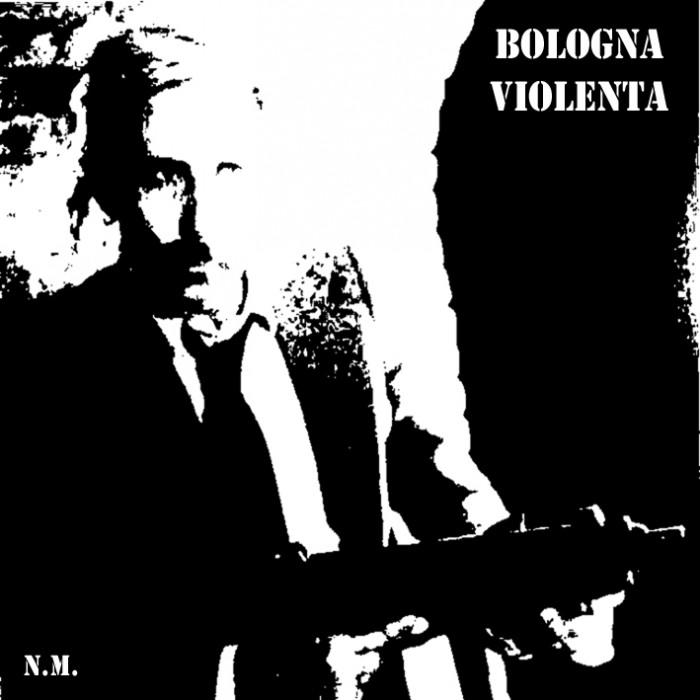 Bologna Violenta - Bologna Violenta
